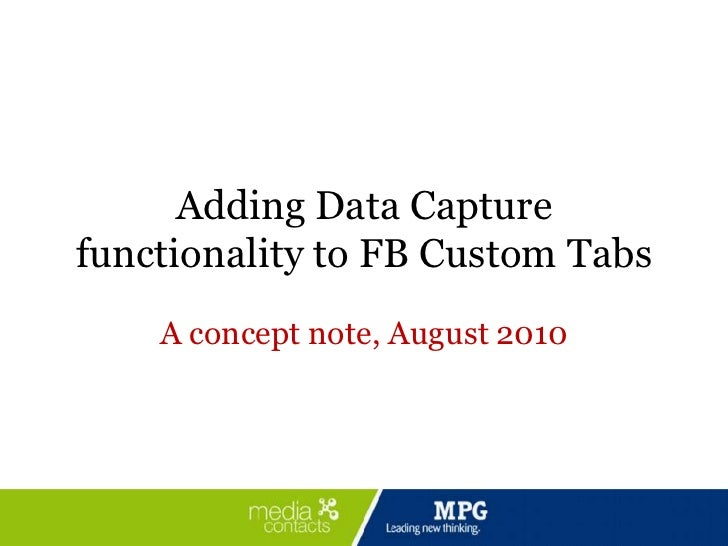 Adding Data Capture functionality to FB Custom Tabs<br />A concept note, August 2010<br />