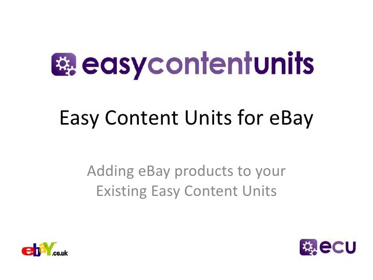 Easy Content Units for eBay<br />Adding eBay products to your Existing Easy Content Units<br />