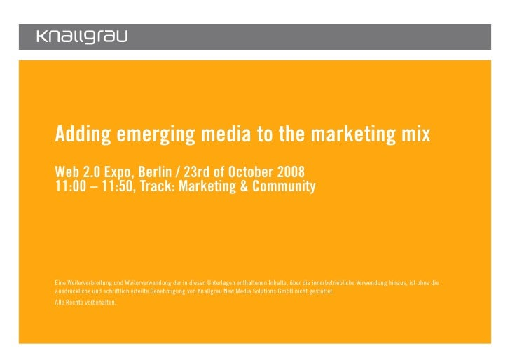 Adding emerging media to the marketing mix         Web 2.0 Expo, Berlin / 23rd of October 2008         11:00 – 11:50, Trac...