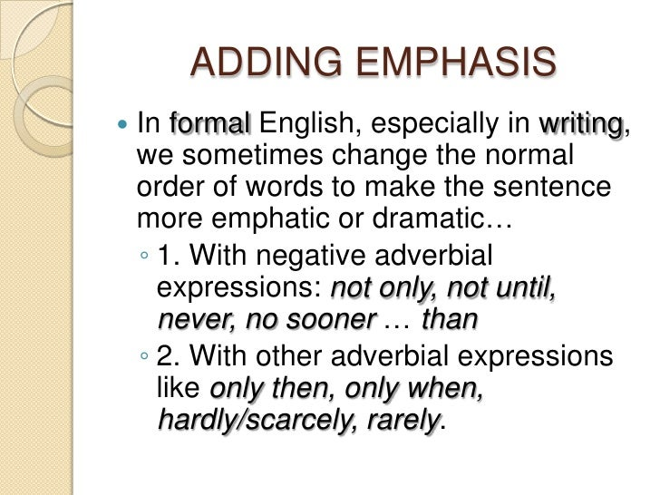 emphatic writing Vi emphatic order: besides creating an outline using chronological order, the emphatic order method is often used emphatic order asks you to organize your paper in the order of how strong your examples are (hence the word emphatic or placing emphasis on certain.