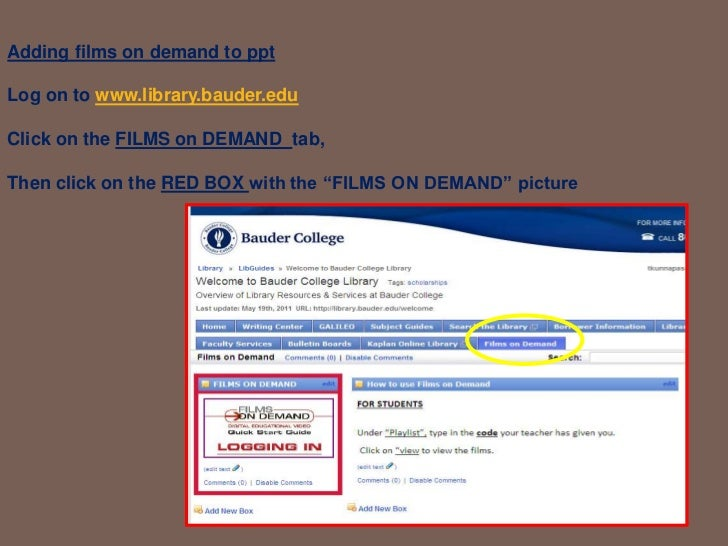 Adding films on demand to pptLog on to www.library.bauder.edu<br />Click on the FILMS on DEMAND  tab,<br />Then click on t...