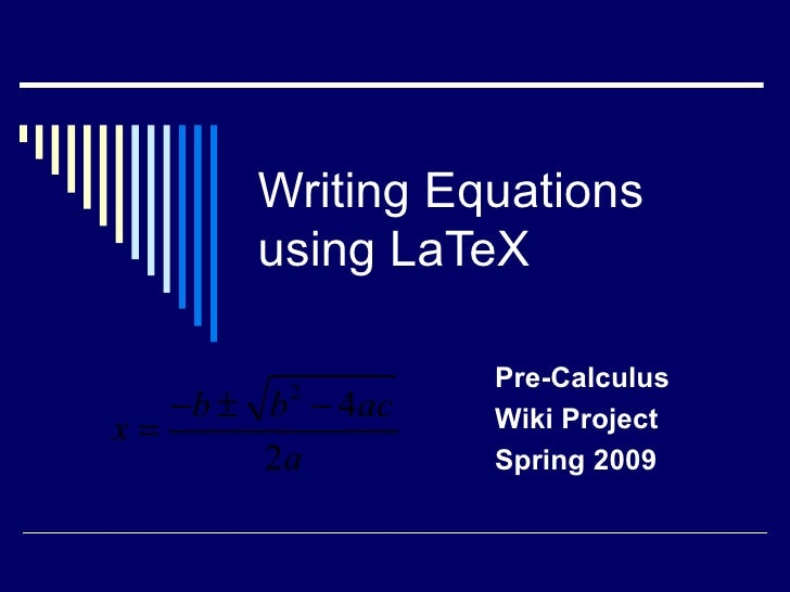 Writing Equations using LaTeX Pre-Calculus Wiki Project Spring 2009