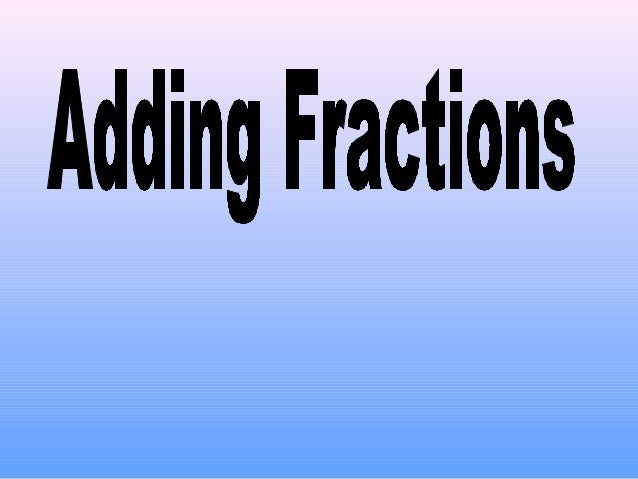 Adding Fractions with Common Denominators 1. Add the Numerators. 2. Keep the Denominators the same. 3 5 + 11 11 = 8 11 3 5...