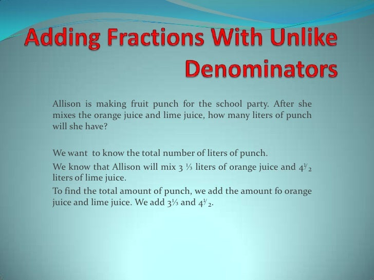 AddingFractionsWithUnlikeDenominators<br />Allisonismakingfruit punch fortheschoolparty. Aftershe mixes theorangejuice and...