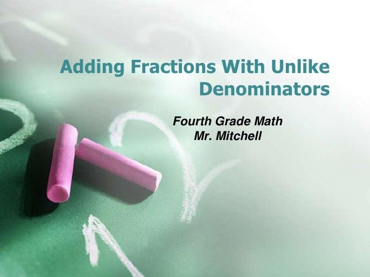 Adding Fractions With Unlike              Denominators           Fourth Grade Math              Mr. Mitchell