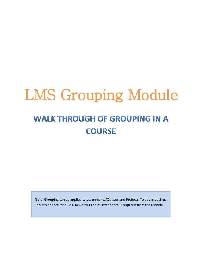 LMS Grouping Module Note: Grouping can be applied to assignments/Quizzes and Projects. To add groupings  to attendance mod...