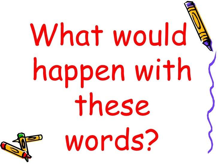 <ul><li>What would happen with these words? </li></ul>