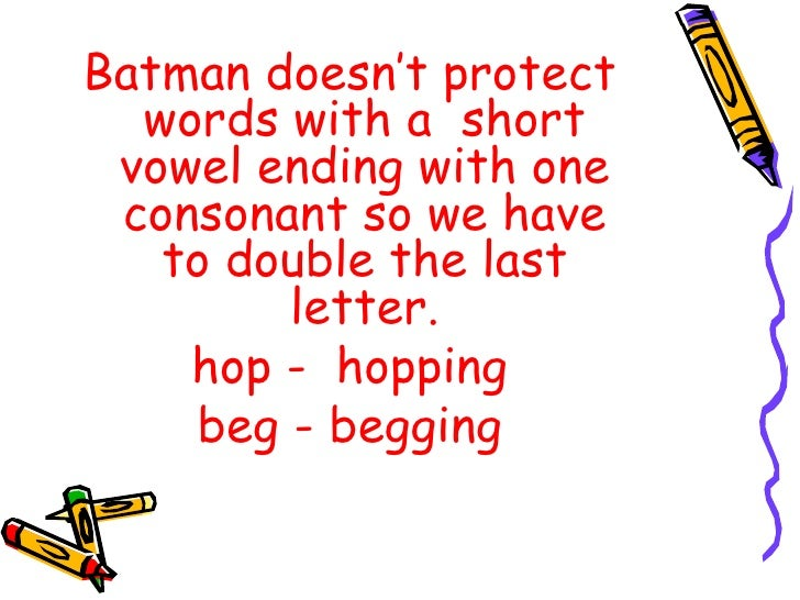 <ul><li>Batman doesn't protect words with a  short vowel ending with one consonant so we have to double the last letter. <...
