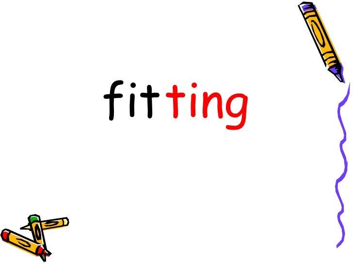 <ul><li>fit </li></ul><ul><li>ting </li></ul>