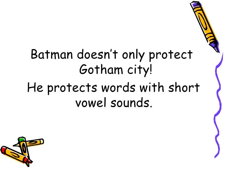 <ul><li>Batman doesn't only protect Gotham city! </li></ul><ul><li>He protects words with short vowel sounds.  </li></ul>