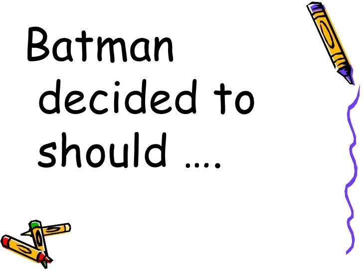 <ul><li>Batman decided to should …. </li></ul>