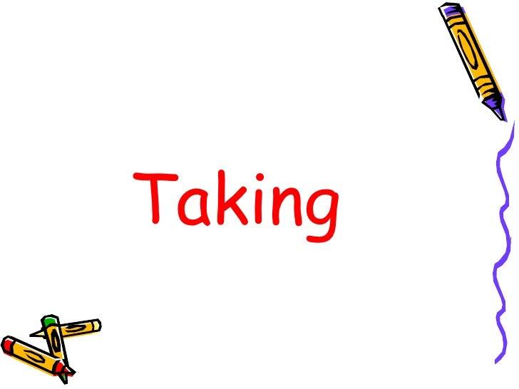 Taking