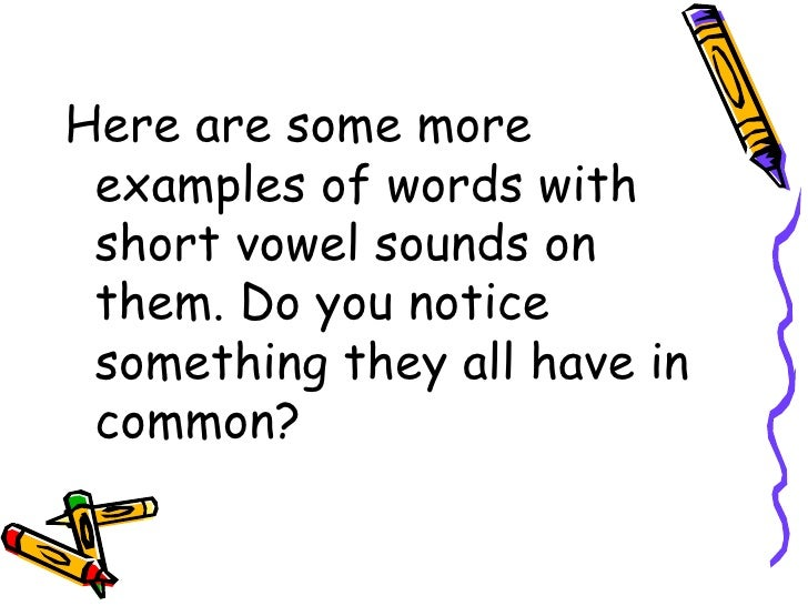 <ul><li>Here are some more examples of words with short vowel sounds on them. Do you notice something they all have in com...