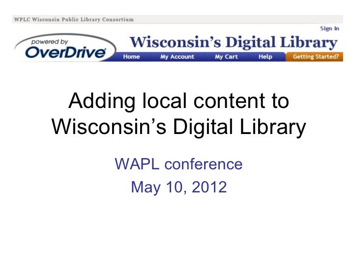 Adding local content toWisconsin's Digital Library      WAPL conference       May 10, 2012