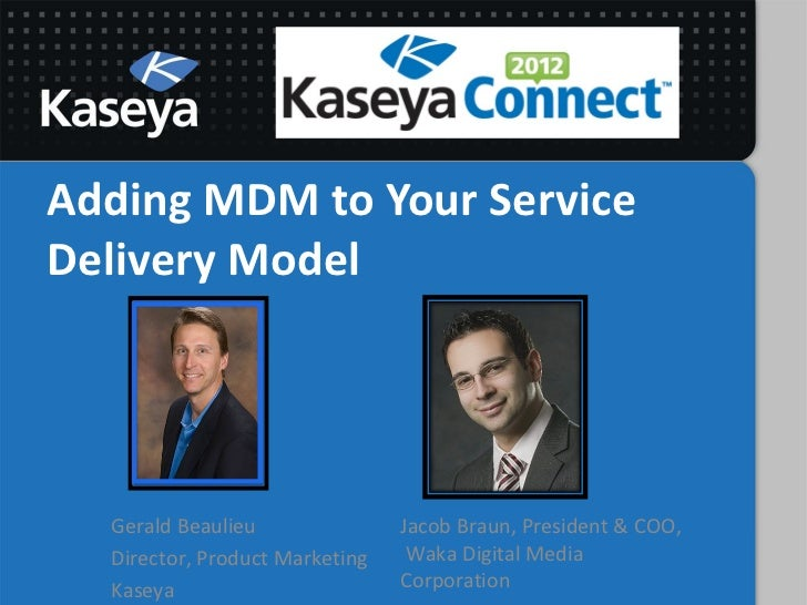 Adding MDM to Your ServiceDelivery Model  Gerald Beaulieu               Jacob Braun, President & COO,  Director, Product M...
