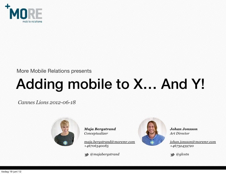 More Mobile Relations presents            Adding mobile to X… And Y!              Cannes Lions 2012-06-18                 ...
