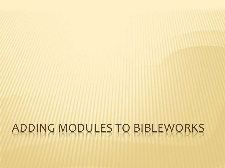 ADDING MODULES TO BIBLEWORKS