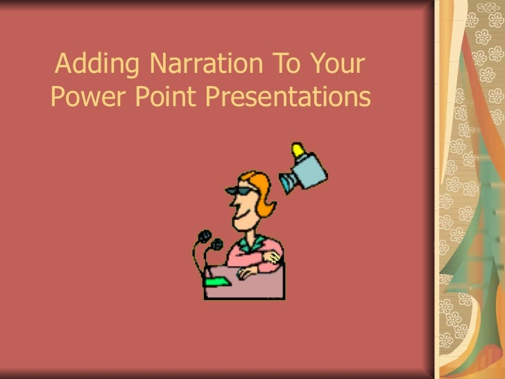 Adding Narration To Your  Power Point Presentations