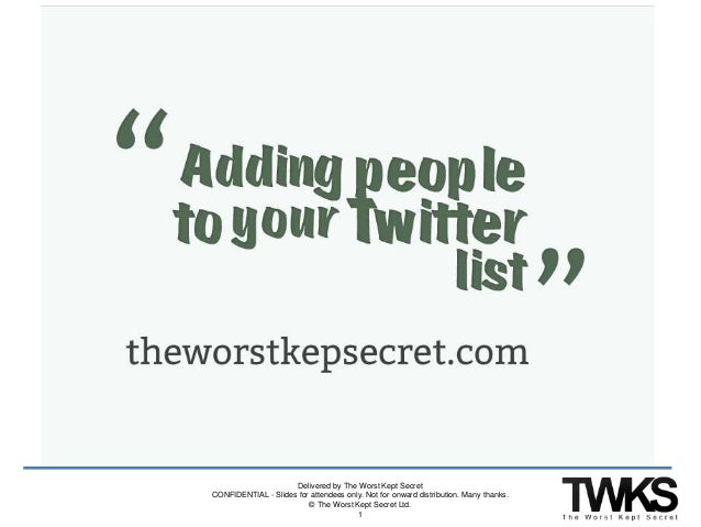 Delivered by The Worst Kept Secret CONFIDENTIAL - Slides for attendees only. Not for onward distribution. Many thanks. © T...