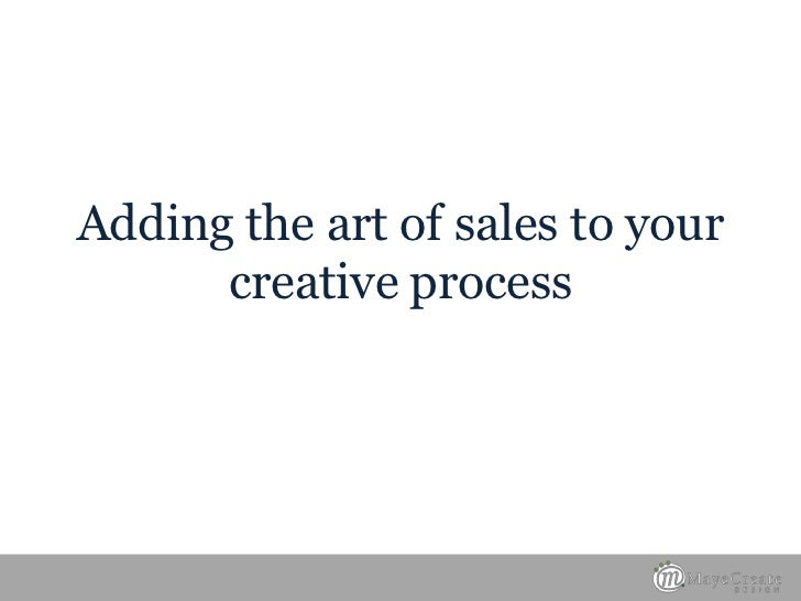 Adding the art of sales to your      creative process