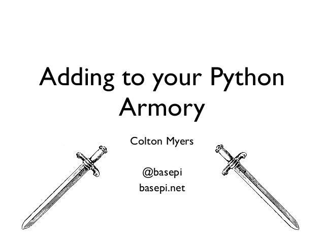 Adding to your PythonArmoryColton Myers@basepibasepi.net