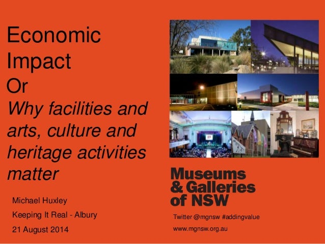 Economic  Impact  Or  Why facilities and  arts, culture and  heritage activities  matter  Michael Huxley  Keeping It Real ...