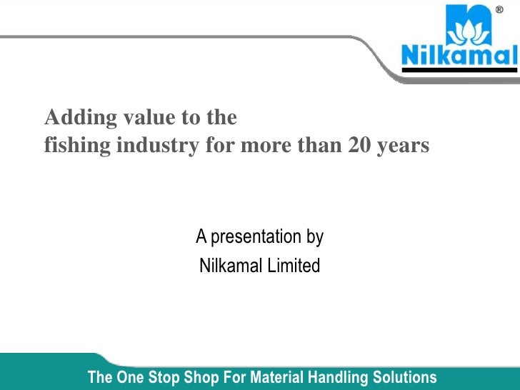 Adding value to the fishing industry for more than 20 years                      A presentation by                    Nilk...