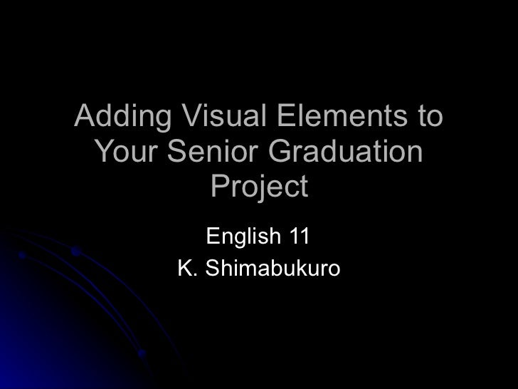 Adding Visual Elements to Your Senior Graduation Project English 11 K. Shimabukuro