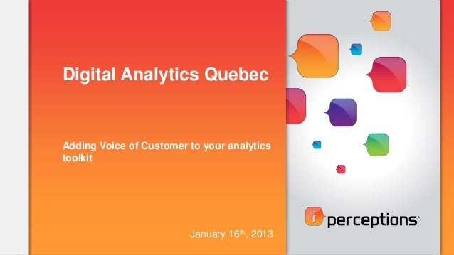 Digital Analytics QuebecAdding Voice of Customer to your analyticstoolkit                         January 16th, 2013