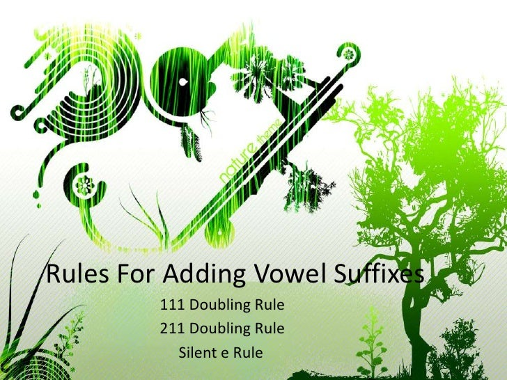 Rules For Adding Vowel Suffixes          111 Doubling Rule          211 Doubling Rule            Silent e Rule