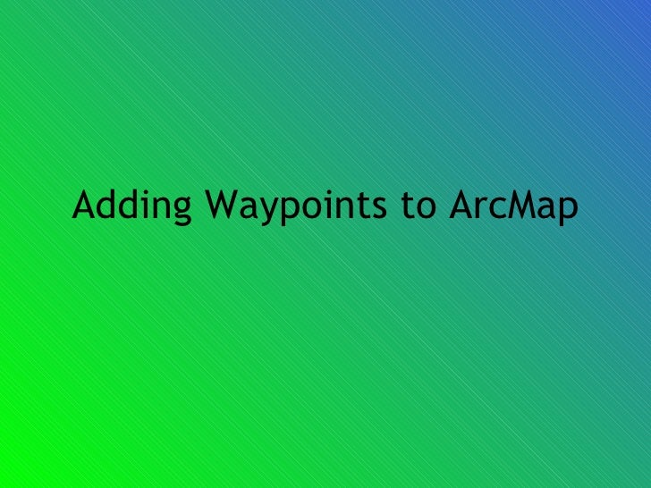 Adding Waypoints to ArcMap