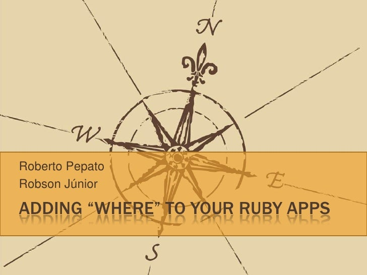 "Adding ""where"" to yourrubyapps<br />Roberto Pepato<br />Robson Júnior<br />"