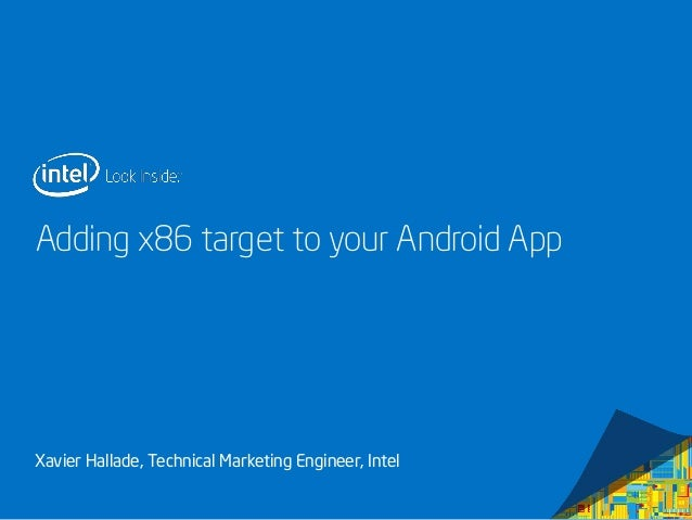 Adding x86 target to your Android App  Xavier Hallade, Technical Marketing Engineer, Intel