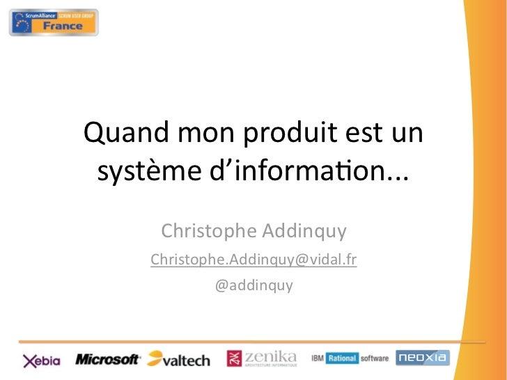 Quand mon produit est un  système d'informa3on...        Christophe Addinquy       Christophe.Addinquy@vidal...