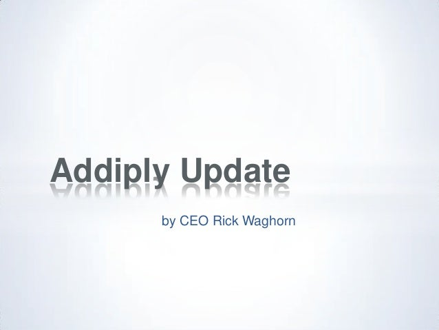 by CEO Rick Waghorn Addiply Update