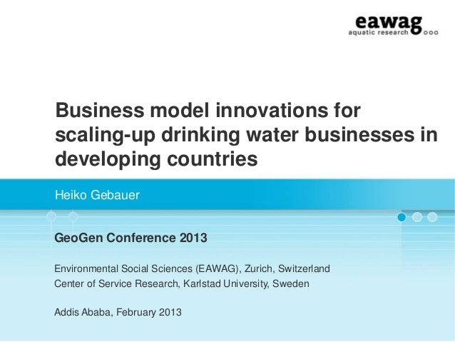 Business model innovations forscaling-up drinking water businesses indeveloping countriesHeiko GebauerGeoGen Conference 20...