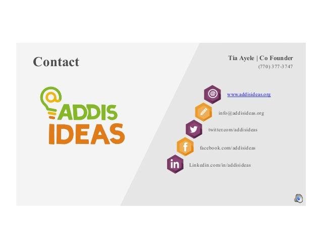 Contact (770) 377-3747 www.addisideas.org Tia Ayele   Co Founder info@addisideas.org twitter.com/addisideas Linkedin.com/i...