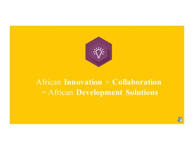 African Innovation + Collaboration = African Development Solutions