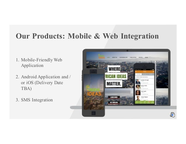 Our Products: Mobile & Web Integration 1. Mobile-Friendly Web Application 2. Android Application and / or iOS (Delivery Da...