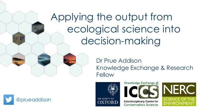 @prueaddison Dr Prue Addison Knowledge Exchange & Research Fellow Applying the output from ecological science into decisio...