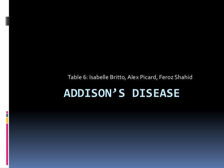 Table 6: Isabelle Britto, Alex Picard, Feroz ShahidADDISON'S DISEASE