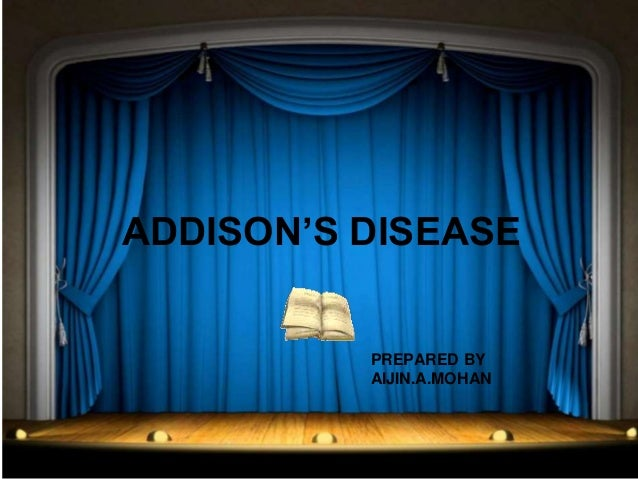 ADDISON'S DISEASE  PREPARED BY  AIJIN.A.MOHAN