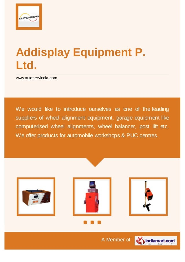 A Member of Addisplay Equipment P. Ltd. www.autoservindia.com We would like to introduce ourselves as one of the leading s...