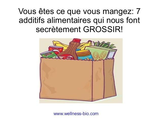 Vous êtes ce que vous mangez: 7 additifs alimentaires qui nous font secrètement GROSSIR! www.wellness-bio.com