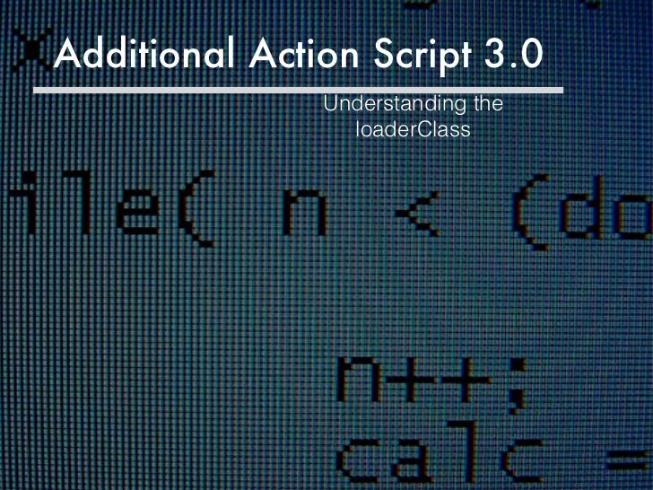 Additional Action Script 3.0 Understanding the loaderClass