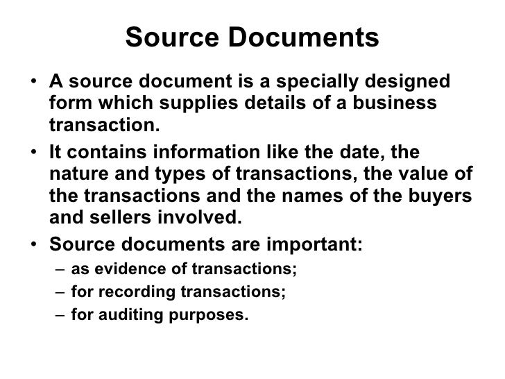 Source Documents <ul><li>A source document is a specially designed form which supplies details of a business transaction. ...