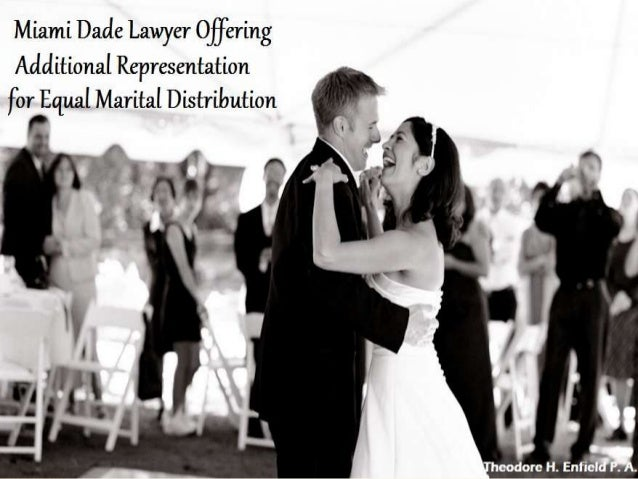 Miami Dade Lawyer Offering Additional Representation for Equal Marital Distribution The Law Office of Theodore H. Enfield ...