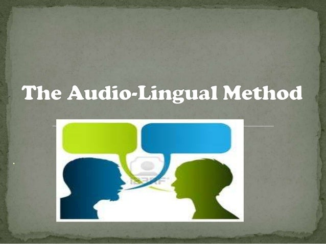 audiolingual method Audiolingual method the method& aposs original appearance under the name  the army method& quot is apt, and from it one ought not to be surprised that the method.