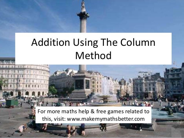 Addition Using The Column Method  For more maths help & free games related to this, visit: www.makemymathsbetter.com