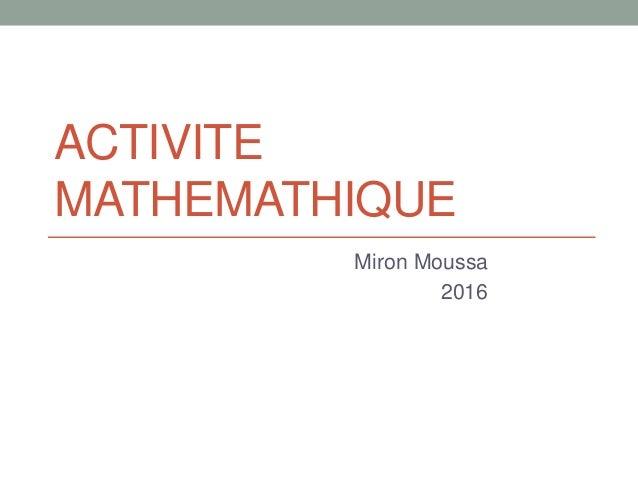 ACTIVITE MATHEMATHIQUE Miron Moussa 2016